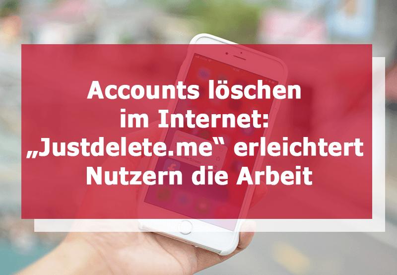 """Accounts löschen im Internet: """"Justdelete.me"""" erleichtert Nutzern die Arbeit"""