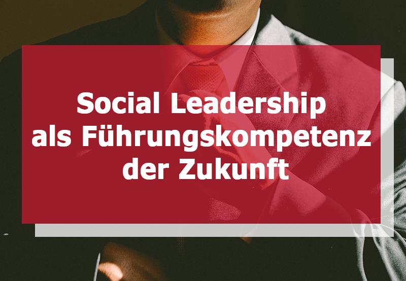 Social Leadership als Führungskompetenz der Zukunft
