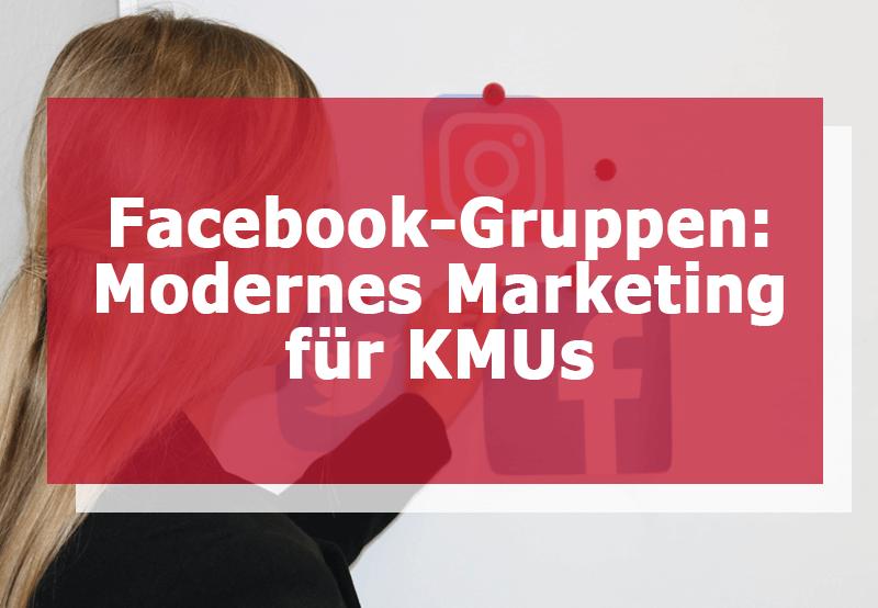 Facebook-Gruppen haben einen großen Mehrwert im Social Media Marketing für KMUs