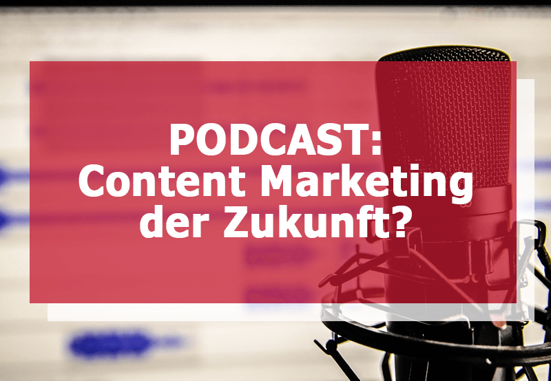 Podcast: Das Content Marketing der Zukunft?