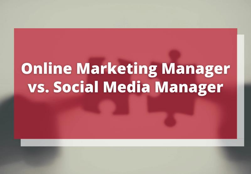 Online Marketing Manager vs. Social Media Manager