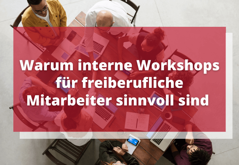 Interne Workshops - warum sie für freiberifliche Mitarbeiter sinnvoll sind